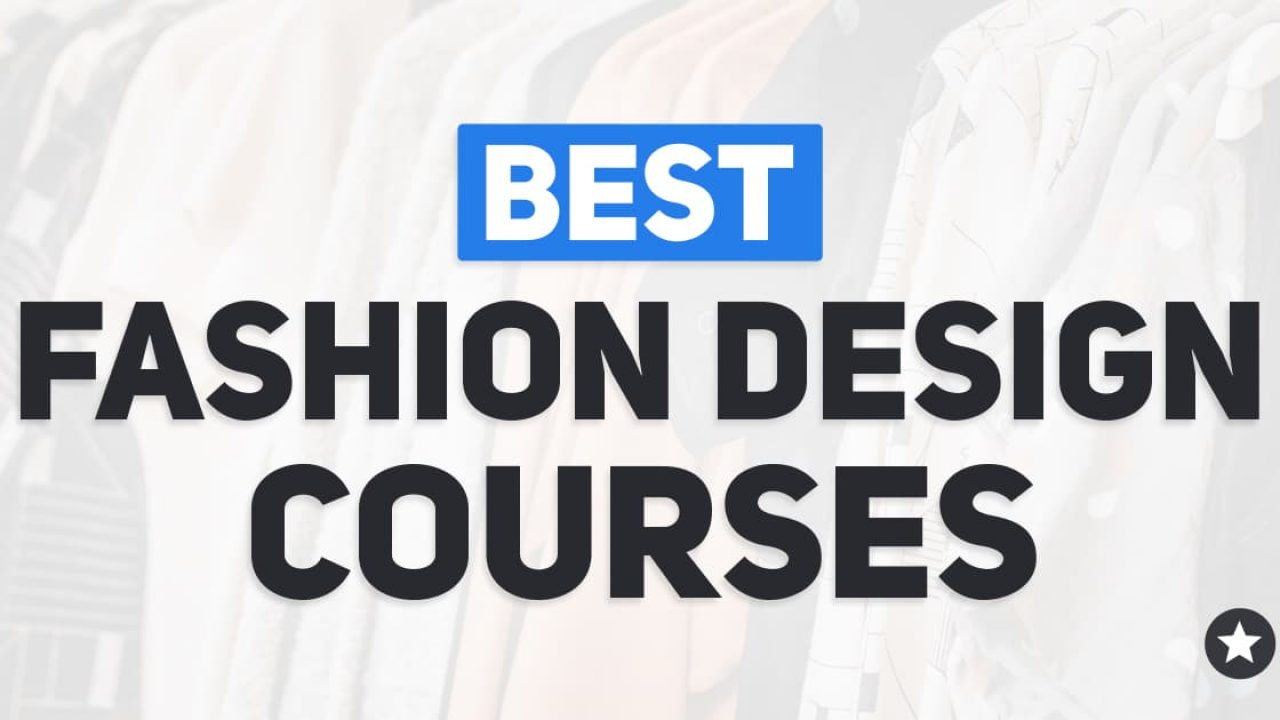 Best Fashion Design Courses The Courses That Ll Make You Fashionable