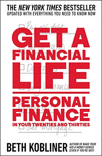 Get a Financial Life- Personal Finance in Your Twenties and Thirties by Beth Kobliner