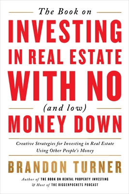 The Book on Investing in Real Estate with No Money Down by Brandon Turner