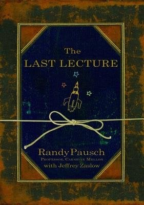 The Last Lecture by Jeffrey Zaslow and Randy Pausch