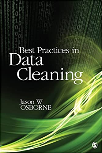 Best Practices in Data Cleaning: A Complete Guide to Everything You Need to Do Before and After Collecting Your Data by Jason W Osborne