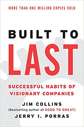 Built to Last: Successful Habits of Visionary Companies by James C. Collins and Jerry I. Porras