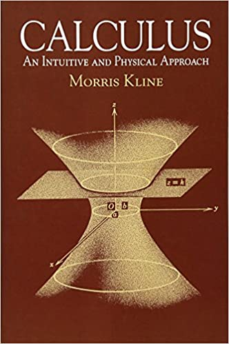 Calculus- An Intuitive and Physical Approach by Morris Kline