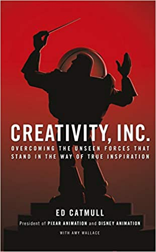 Creativity Inc. by Amy Wallace and Edwin Catmull