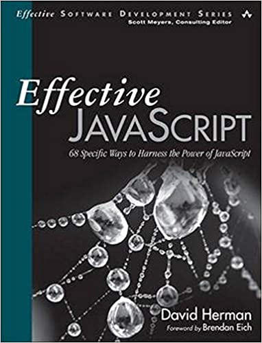 Effective JavaScript- 68 Specific Ways to Harness the Power of JavaScript by David Herman