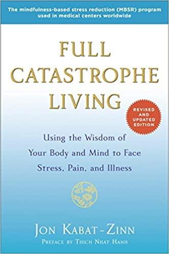Full Catastrophe Living by Jon-Kabat Zinn