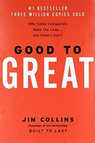 Good to Great: Why Some Companies Make the Leap and Others Don't by James C. Collins