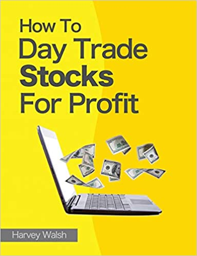 How to Day Trade Stocks For Profit by Harvey Walsh