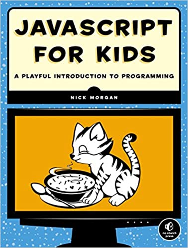 JavaScript for Kids- A Playful Introduction to Programming by Nick Morgan