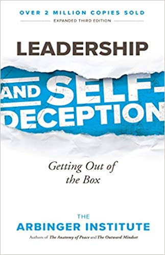 Leadership and Self Deception by The Arbinger Institute