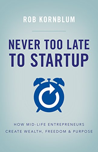 Never Too Late to Startup by Rob Kornblum