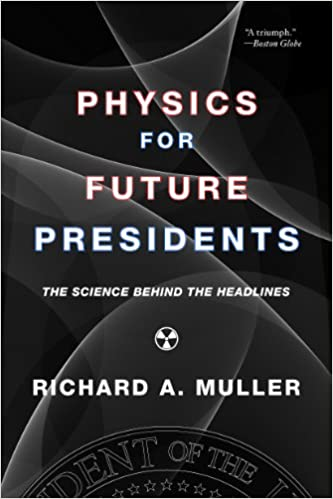 Physics for Future Presidents by Richard Muller