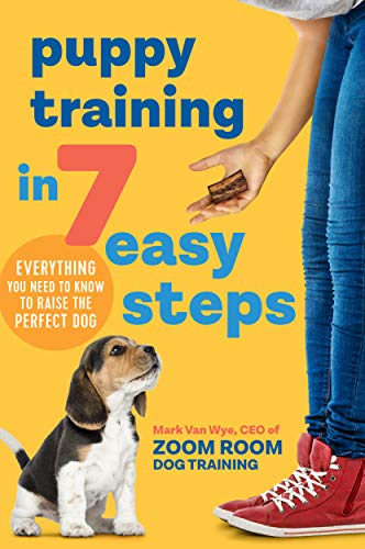 Puppy Training in 7 Easy Steps by Zoom Room Dog Training and Mark Van Wye