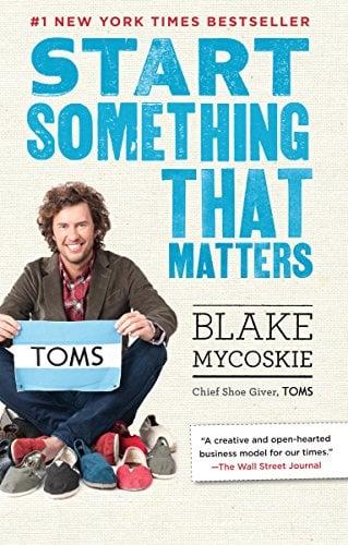 Start Something That Matters by Blake Mycoskie