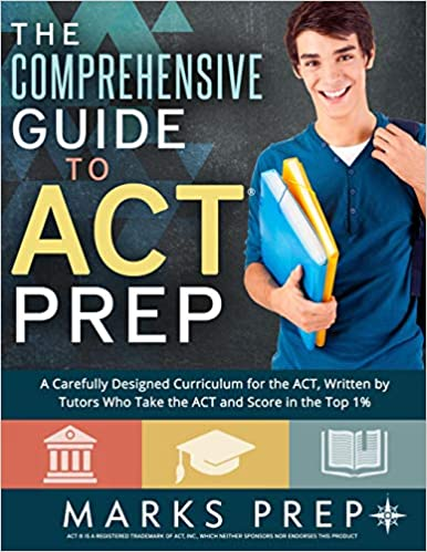 The Comprehensive Guide to ACT Prep by Marks Prep