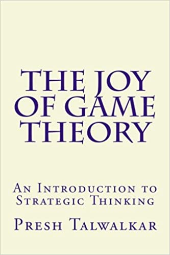 The Joy of Game Theory by Presh Talwalkar