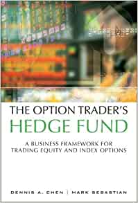 The Option Trader's Hedge Fund by Dennis A. Chen and Mark Sebastian