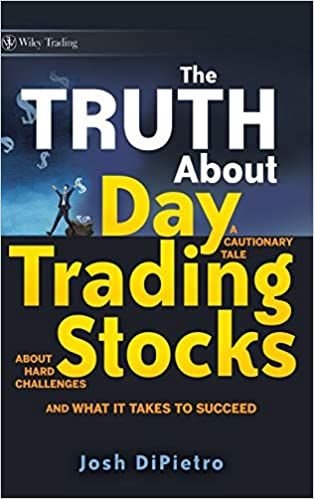 The Truth About Day Trading Stocks by Josh DiPietro