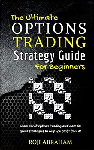 The Ultimate Options Trading Strategy Guide for Beginners by Roji Abraham