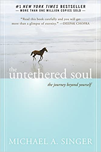 The Untethered Soul- The Journey Beyond Yourself by Michael Alan Singer
