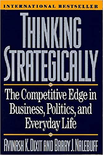 Thinking Strategically by Avinash Dixit and Barry Nalebuff