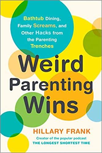 Weird Parenting Wins by Hillary Frank