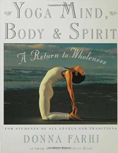 Yoga Mind, Body and Spirit by Donna Farhi