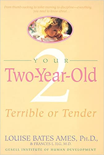 Your Two-Year-Old: Terrible or Tender by Frances Lillian Ilg and Louise Bates Ames