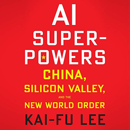 AI Superpowers by Kai-Fu Lee