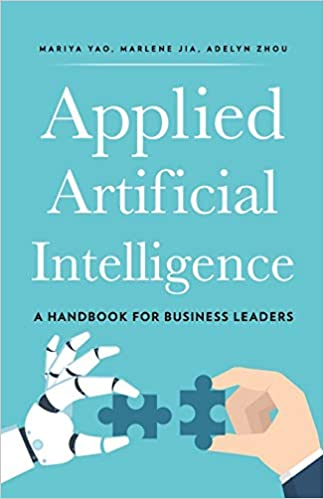 Applied Artificial Intelligence by Adelyn Zhou, Mariya Yao, and Marlene Jia