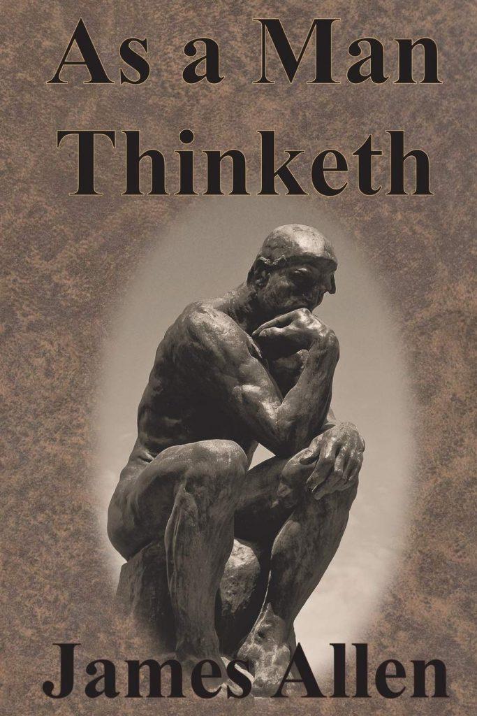 As A Man Thinketh by James Allen