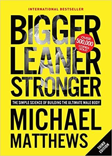 Bigger Leaner Stronger by Michael Matthews