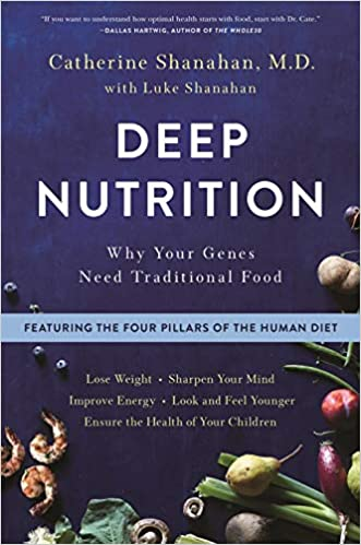 Deep Nutrition by Catherine Shanahan, M.D.