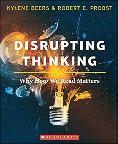 Disrupting Thinking by Kylene Beers and Robert E. Probst