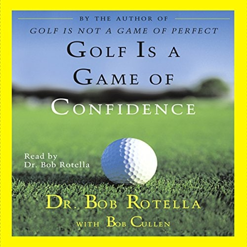 Golf Is a Game of Confidence by Bob Rotella