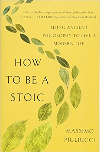 How to Be a Stoic by Massimo Pigliucci