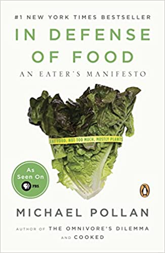 In Defense of Food- An Eater's Manifesto by Michael Pollan