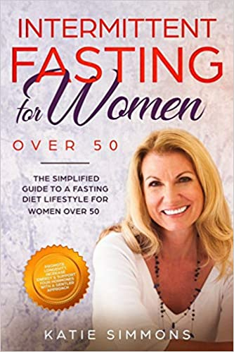 Intermittent Fasting for Women Over 50 by Katie Simmons