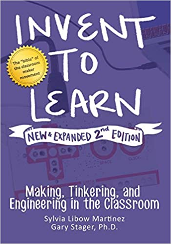 Invent to Learn by Sylvia Libow Martinez and Gary S. Stager