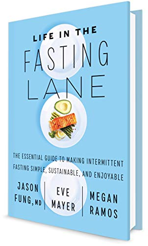 Life in the Fasting Lane by Dr. Jason Fung, Eve Mayer and Megan Ramos