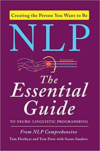 NLP: The Essential Guide to Neuro-Linguistic Programming by Tom Dotz