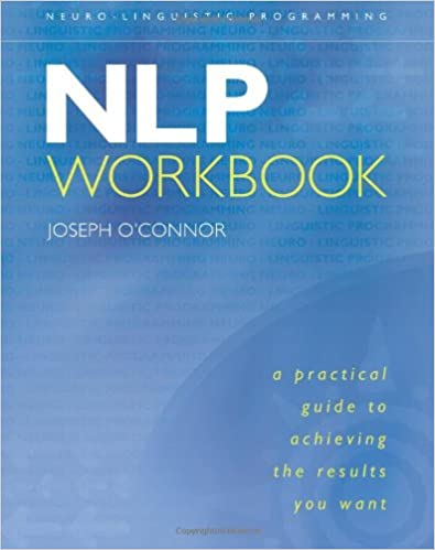 NLP Workbook- A Practical Guide to Achieving the Results You Want by Joseph O'Connor
