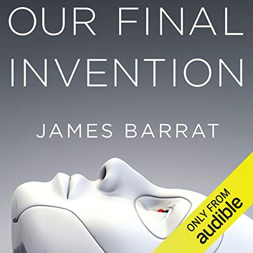 Our Final Invention by James Barrat