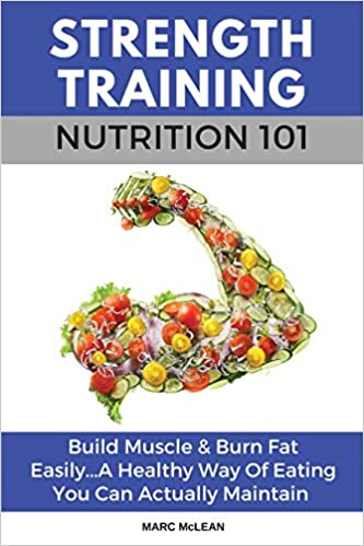 Strength Training Nutrition 101 by Marc McLean