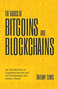 The Basics of Bitcoins and Blockchains by Antony Lewis