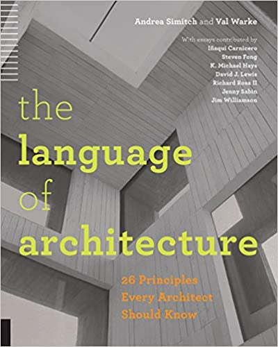 The Language of Architecture by Andrea Simitch and Val Warke