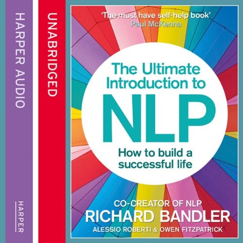 The Ultimate Introduction to NLP: How to Live a Successful Life by Richard Bandler