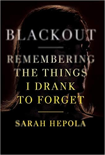 Blackout- Remembering the Things I Drank to Forget by Sarah Hepola
