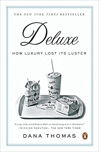 Deluxe- How Luxury Lost Its Luster by Dana Thomas