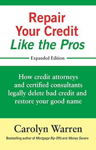 Repair Your Credit Like the Pros by Carolyn Warren